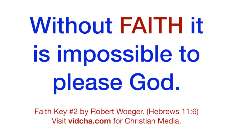 Faith Key 2 - Without Faith It Is Impossible To Please God - Robert Woeger